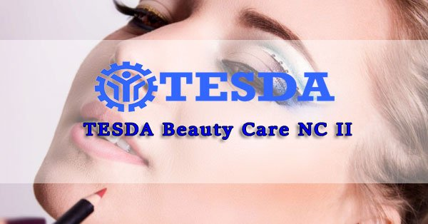 Things You Need To Know About TESDA Beauty Care Services NC II